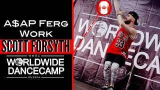 SCOTT FORSYTH || A$AP Ferg – Work(remix) || Worldwide Dance Camp 2015 || Russia