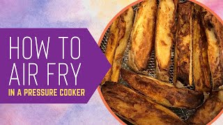 HOW TO AIR FRY IN A PRESSURE COOKER