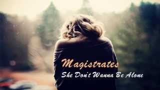 Magistrates - She Don't Wanna Be Alone