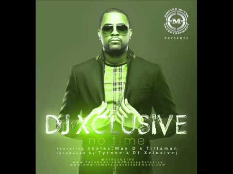 DJ Xclusive Ft May D, Tillaman & Skales - No Time (NEW 2013)