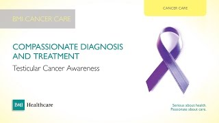 BMI Healthcare's Guide to Testicular Cancer Awareness