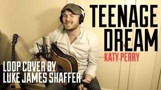 KATY PERRY - Teenage Dream Loop Cover By Luke James Shaffer