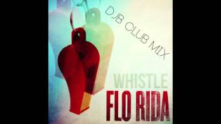 Whistle - Flo Rida (DJB Club Mix) *Free Download*