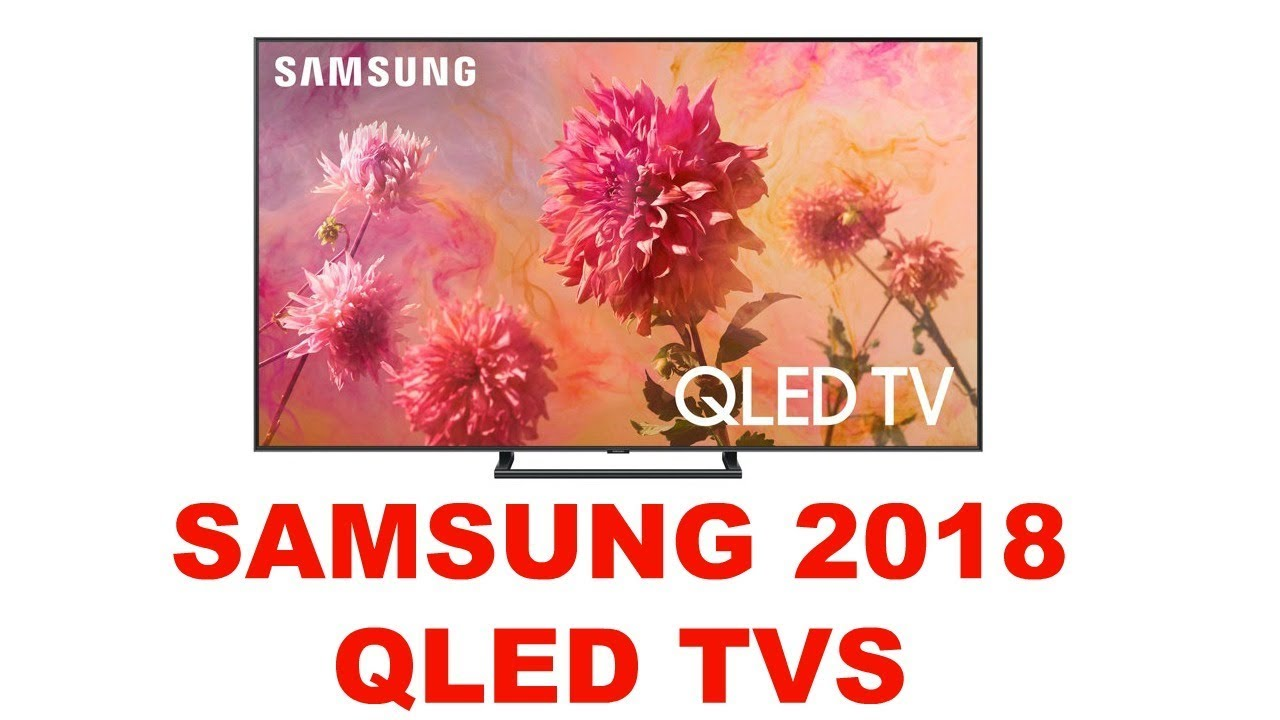 New Samsung QLED 2018 Models Analisys Q6 Q7 Q8 Q9 Part 2