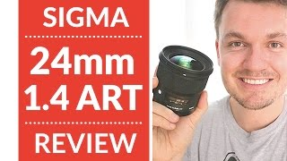 Sigma 24mm 1.4 Art Lens Review & Video Test