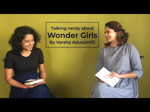 Talking Nerdy About Wonder Girls With Varsha Adusumilli