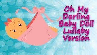 Oh My Darling, Oh My Darling Baby Doll - Lullaby Version - Nursery Rhyme - Baby Sleep Music