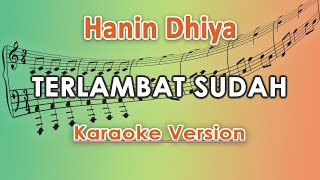 Download Hanin Dhiya - Terlambat Sudah (Karaoke Lirik Tanpa Vokal) by regis