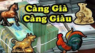 4 Con Giáp KHỔ TRƯỚC SƯỚNG SAU CÀNG GIÀ CÀNG GIÀU Tiền Vàng Ngập Két
