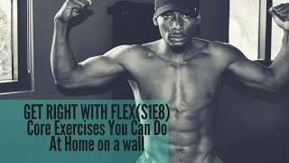 Get Right W/ FLEX S1E8  Bodyweight Core In-Home Exercises Using a Wall