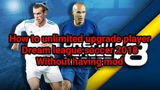 How to unlimited upgrade player dream league soccer 2018