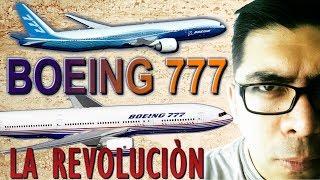 ¡EL REVOLUCIONARIO BOEING 777, MAS GRANDE MAS BRILLANTE! (#130)