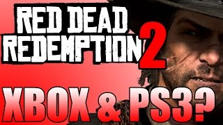 Red Dead Redemption 2 Xbox 360 & PS3 - Will it be Releasing on Xbox 360 & PS3? (Red Dead 2)