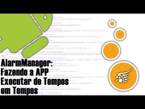 AlarmManager no Android, Sua APP Executando Em Tempos Definidos