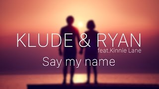 Klude & Ryan Say my name feat  Kinnie Lane