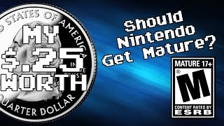 My 25 Cents Worth 2/26/2017 - Should Nintendo Get Mature?