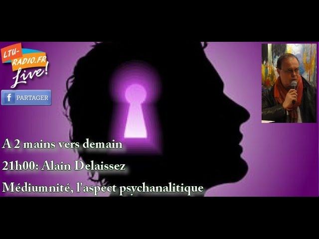 A deux mains vers demain  - Alain Délaissez - Psychanalytique et médiumnité -  13 05 2016
