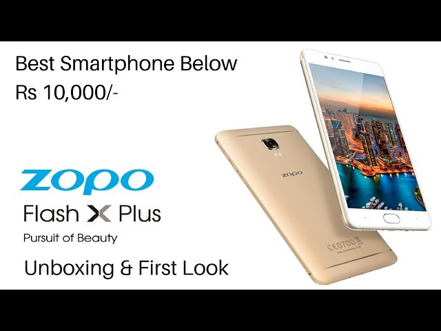 ZOPO Flash X Plus Unboxing and First Look | Best Mobile Phone Under Rs 10,000 in June 2017