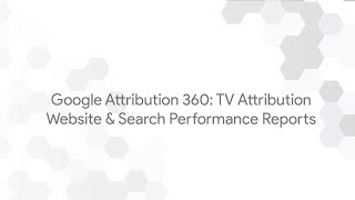 Google Attribution 360: TV Attribution - Website & Search Performance Reports