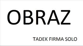 "TADEK FIRMA SOLO ""OBRAZ"""