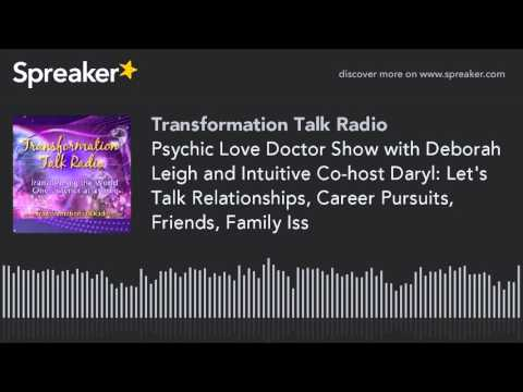 Psychic Love Doctor Show with Deborah Leigh and Intuitive Co-host Daryl: Let's Talk Relationshi