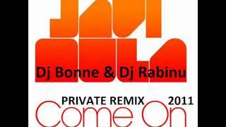 Javi Mula Come On Dj Bonne Dj Rabinu Private Remix 2011
