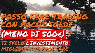 Posso fare Trading con Pochi Soldi (meno di 500€)? Ti svelo l'Investimento Migliore che puoi fare
