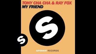 Tony Cha Cha & Ray Fox - My Friend (Original Mix)