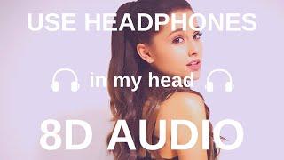 Ariana Grande - in my head (8D Audio)