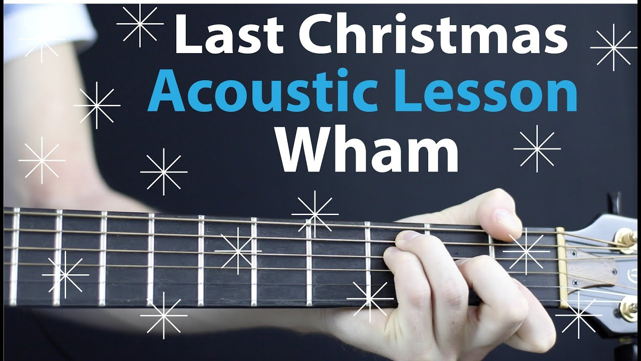 Last Christmas - WHAM: Acoustic Guitar Lesson/Tutorial 🎸How To Play ...