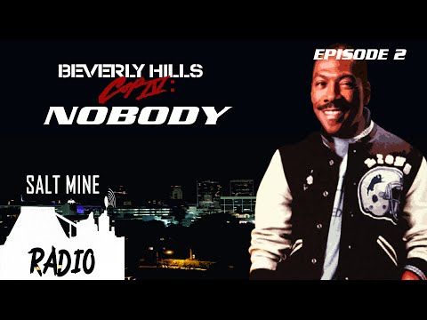 Salt Mine Radio Podcast 02 - Beverly Hills Cop 4: Nobody