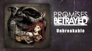 Promises Betrayed - Unbreakable