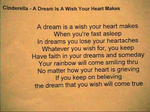 an analysis of a dream is a wish your heart makes according to cinderella Save a dream is a wish your heart makes is a song written and composed by mack david, al hoffman and jerry livingston for the walt disney film cinderella (1950) in the song cinderella (as sung by ilene woods) [1] encourages her animal friends to never stop dreaming, and that theme continues throughout the entire story.