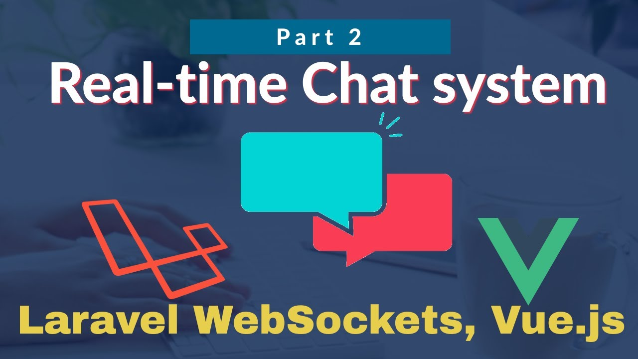 #2: Real-time Chat System in Laravel WebSockets, Vue js and Laravel-echo