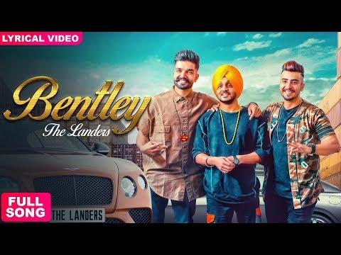 BENTLEY - THE LANDERS ( Full Song ) | Latest Punjabi Songs 2018 | Dil Mangeya