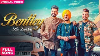 BENTLEY - THE LANDERS ( Full Song ) | Latest Punjabi Songs 2018 | Dil Mangeya