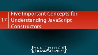 Five Important Concepts for Understanding JavaScript Constructors