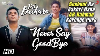 Dil Bechara: A R Rahman Promises To Complete Sushant Singh LAST SONG Never Say Goodbye