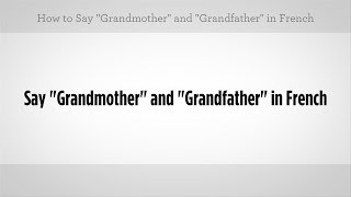 """Say """"Grandma"""" & """"Grandpa"""" in French 