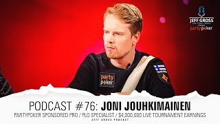 Podcast #76: Joni Jouhkimainen / partypoker sponsored pro / PLO specialist / $4M Live MTT Earnings