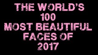 The World's 100 Most Beautiful Faces of 2017/2018