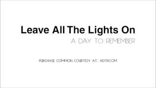 Leave All The Lights On - A Day To Remember [Lyrics] [HQ]