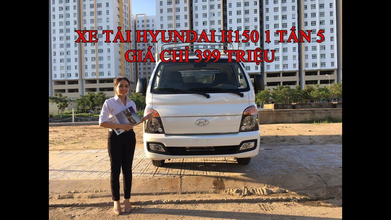 Xe tải HYUNDAI 1.5 tấn /H150 giảm giá sâu chỉ 399 triệu- bán xe tải HYUNDAI trả góp - YouTube