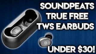 SOUNDPEATS TRUE FREE TWS REVIEW: TWS EARBUDS UNDER $30