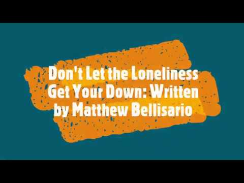 Don't Let The Loneliness Get You Down