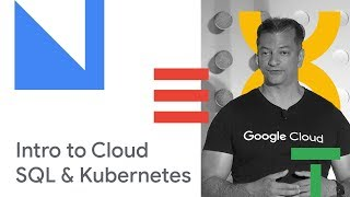Introduction to Cloud SQL and Kubernetes (Cloud Next '18)