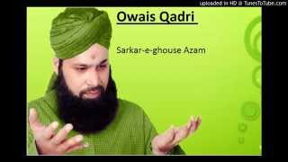 Owais qadri - Sarkar e ghouse azam