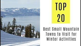 TOP 20. Best Small Mountain Towns to Visit for Winter Activities