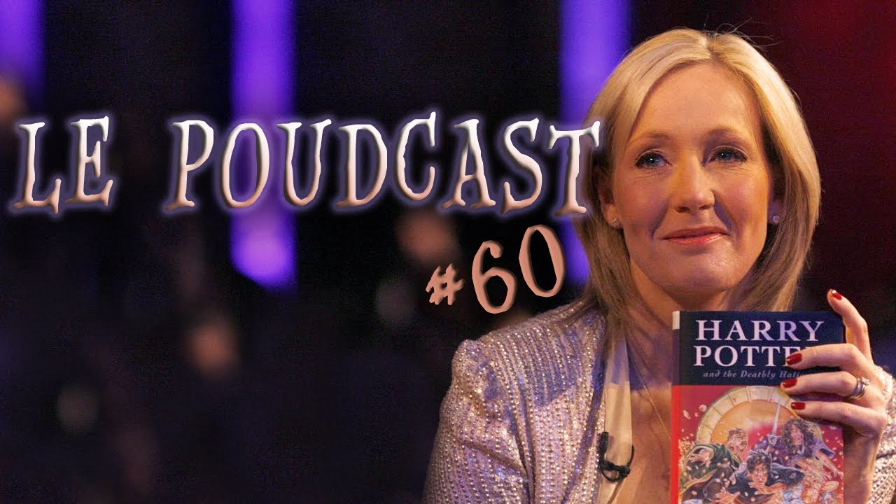 ◉ VIDEO ◉ Le Poudcast #60 : J.K. Rowling