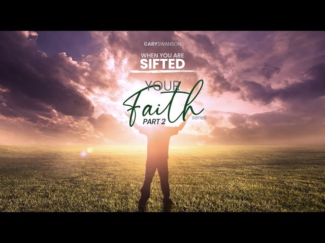When you are sifted (Your Faith 2) Cary Swanson 08/22/21